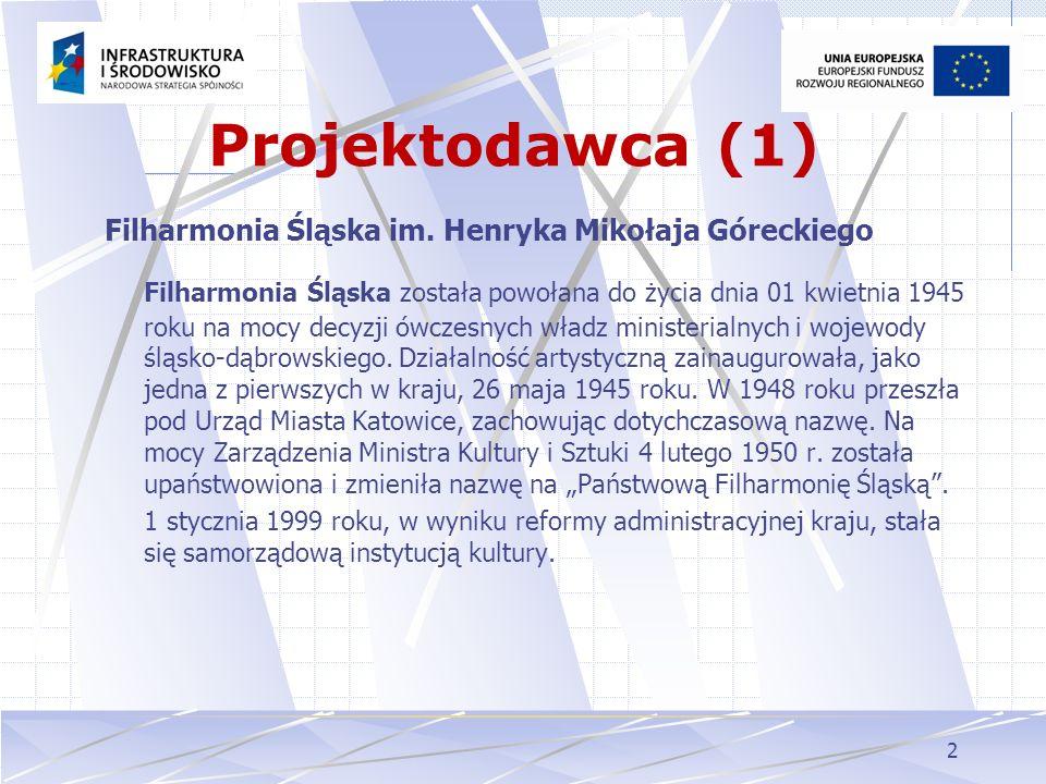 Projektodawca (1) Filharmonia Śląska im. Henryka Mikołaja Góreckiego.