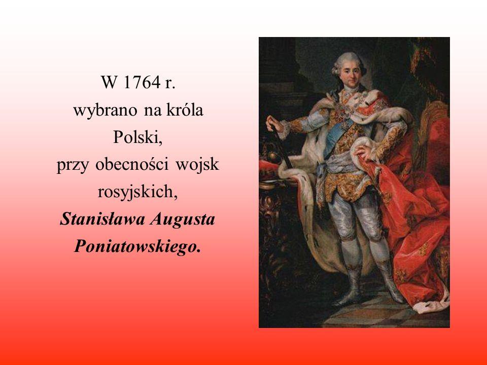W 1764 r. wybrano na króla. Polski, przy obecności wojsk.