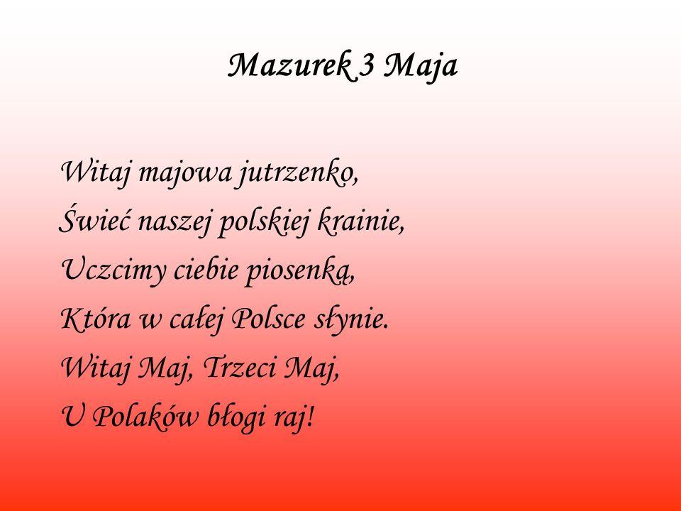 Mazurek 3 Maja Witaj majowa jutrzenko, Świeć naszej polskiej krainie,