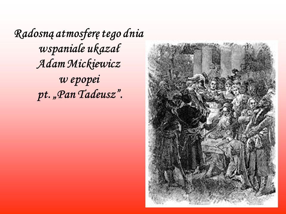 """Radosną atmosferę tego dnia wspaniale ukazał Adam Mickiewicz w epopei pt. """"Pan Tadeusz ."""