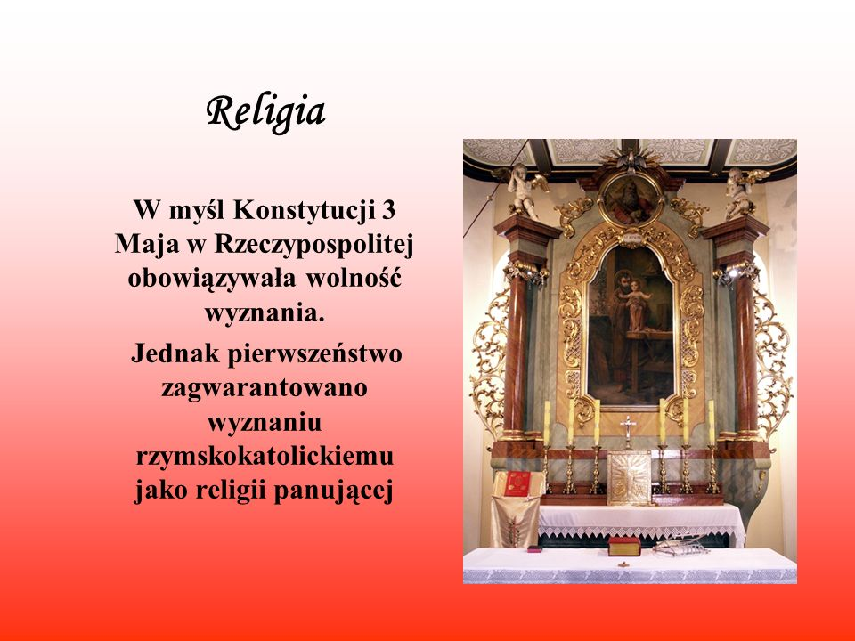 Religia W myśl Konstytucji 3 Maja w Rzeczypospolitej obowiązywała wolność wyznania.