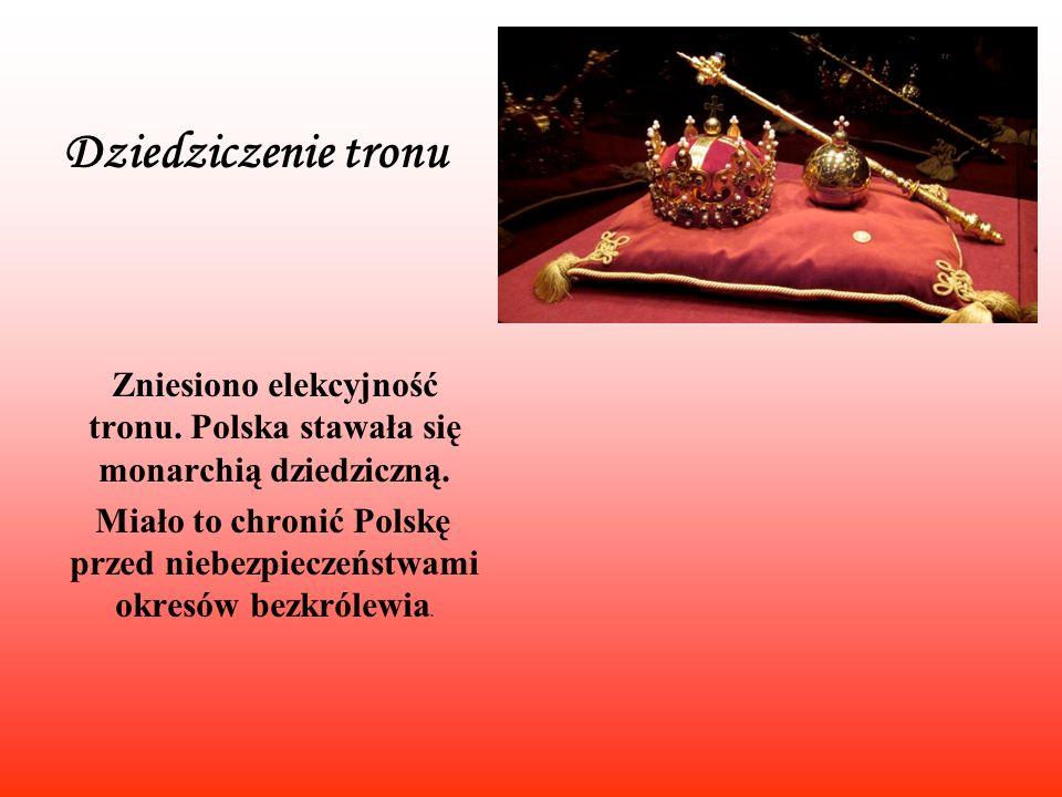 Zniesiono elekcyjność tronu. Polska stawała się monarchią dziedziczną.