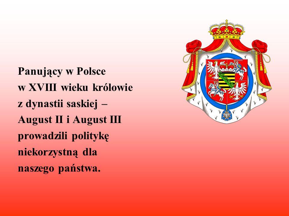 Panujący w Polsce w XVIII wieku królowie. z dynastii saskiej – August II i August III. prowadzili politykę.