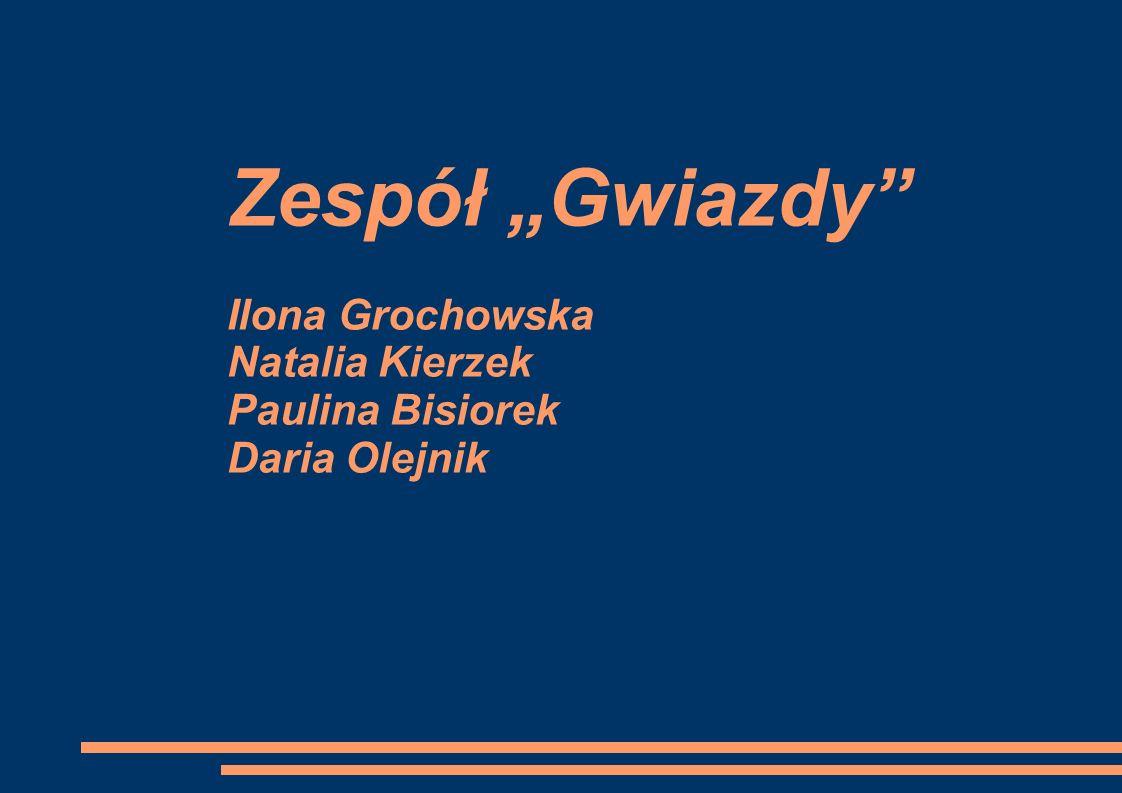"""Zespół """"Gwiazdy Ilona Grochowska Natalia Kierzek Paulina Bisiorek Daria Olejnik"""
