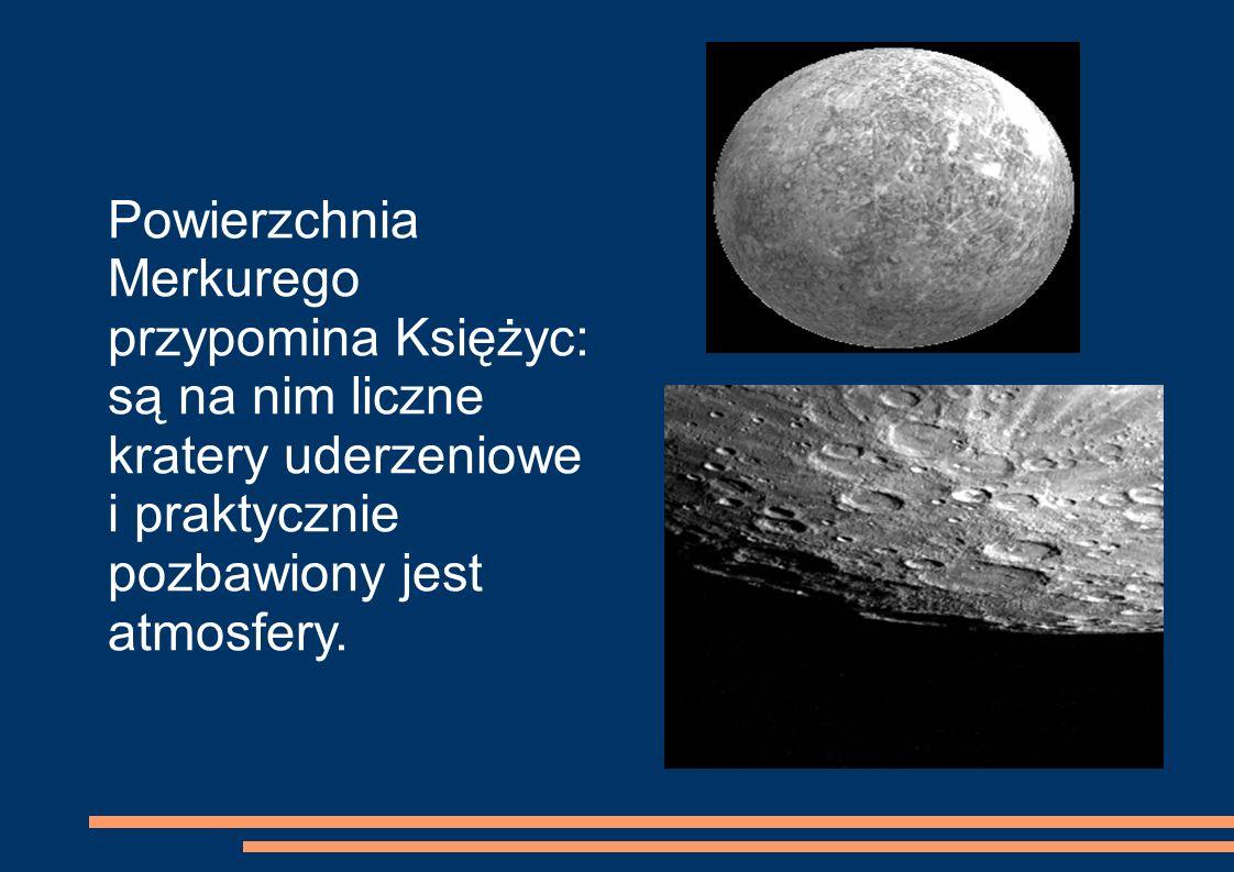 Powierzchnia Merkurego przypomina Księżyc: są na nim liczne kratery uderzeniowe i praktycznie pozbawiony jest atmosfery.