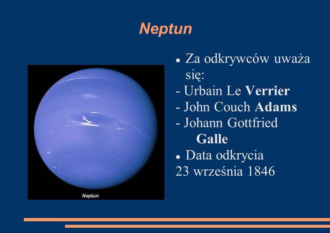 Neptun Za odkrywców uważa się: - Urbain Le Verrier - John Couch Adams