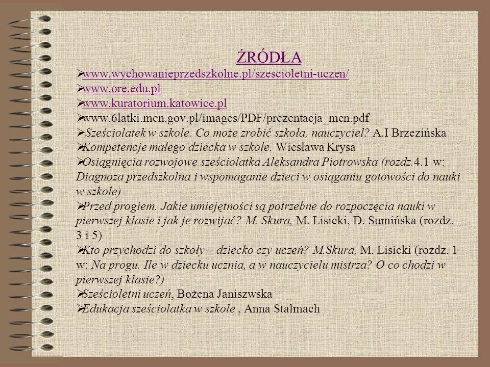 ŻRÓDŁA www.wychowanieprzedszkolne.pl/szescioletni-uczen/