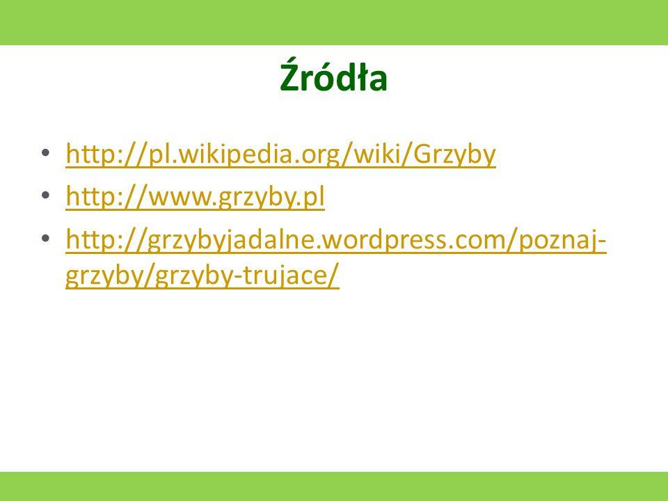 Źródła http://pl.wikipedia.org/wiki/Grzyby http://www.grzyby.pl