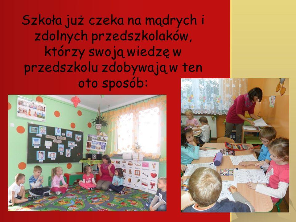 Szkoła już czeka na mądrych i zdolnych przedszkolaków, którzy swoją wiedzę w przedszkolu zdobywają w ten oto sposób: