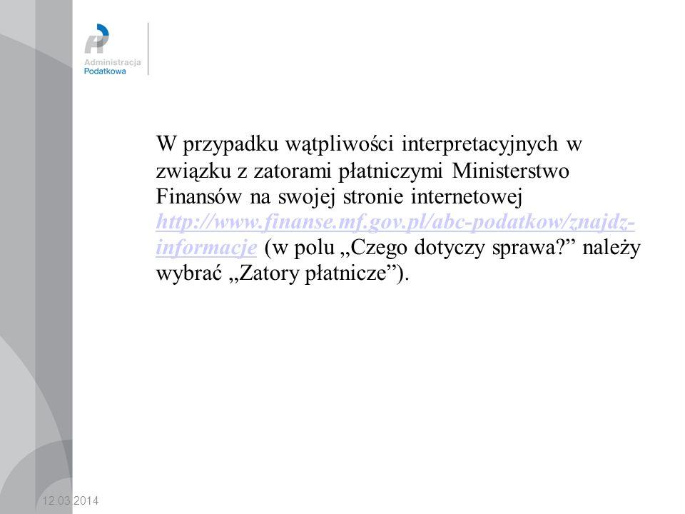 """W przypadku wątpliwości interpretacyjnych w związku z zatorami płatniczymi Ministerstwo Finansów na swojej stronie internetowej http://www.finanse.mf.gov.pl/abc-podatkow/znajdz- informacje (w polu """"Czego dotyczy sprawa należy wybrać """"Zatory płatnicze )."""