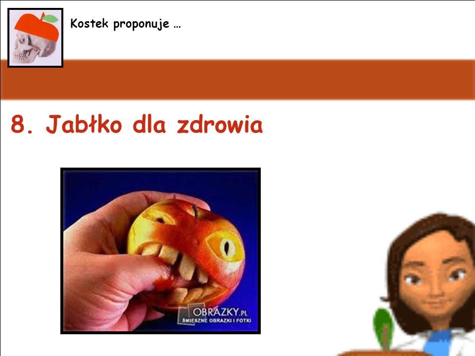 Kostek proponuje ... Kostek proponuje … 8. Jabłko dla zdrowia