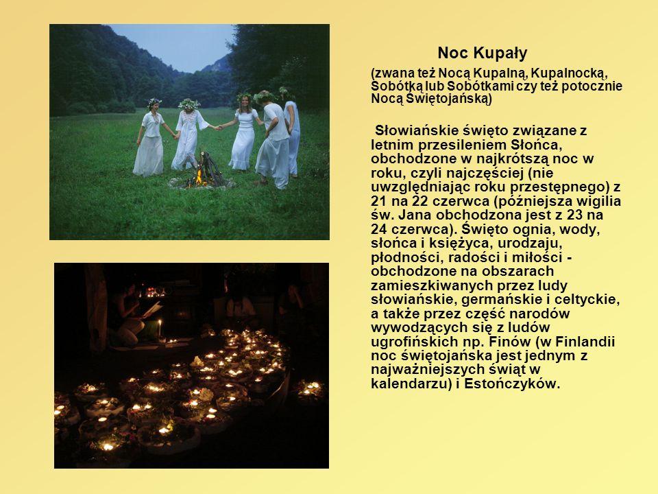 Noc Kupały (zwana też Nocą Kupalną, Kupalnocką, Sobótką lub Sobótkami czy też potocznie Nocą Świętojańską)