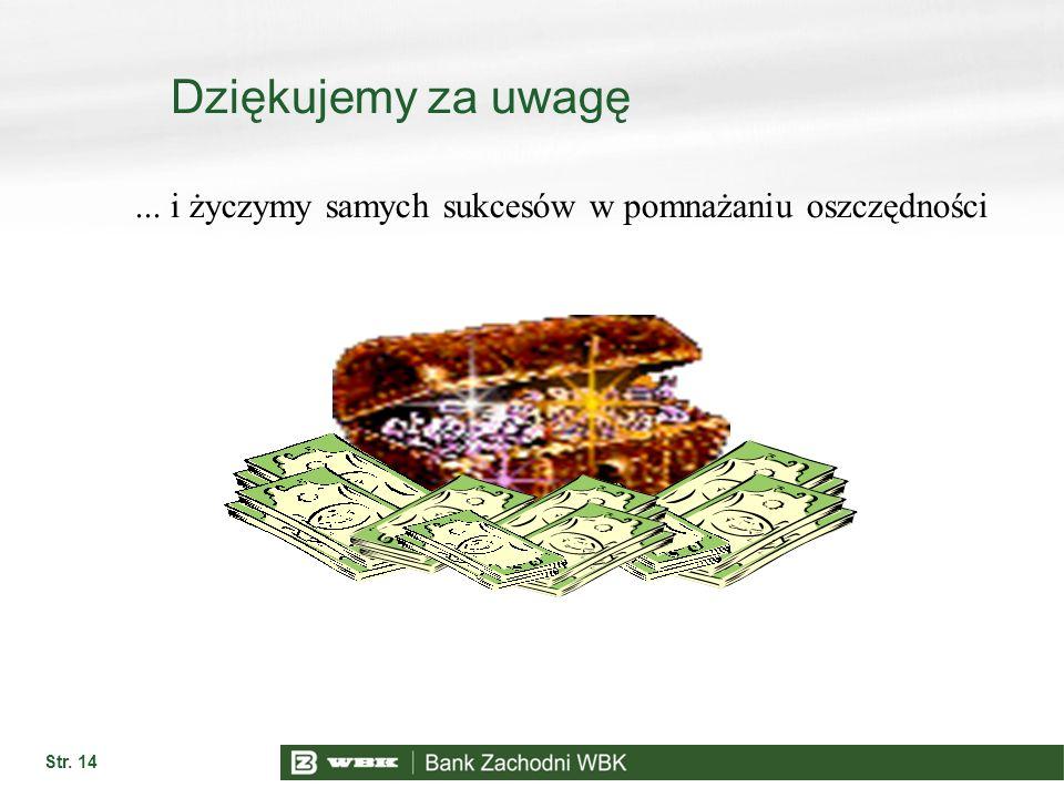 Dziękujemy za uwagę ... i życzymy samych sukcesów w pomnażaniu oszczędności Str. 14