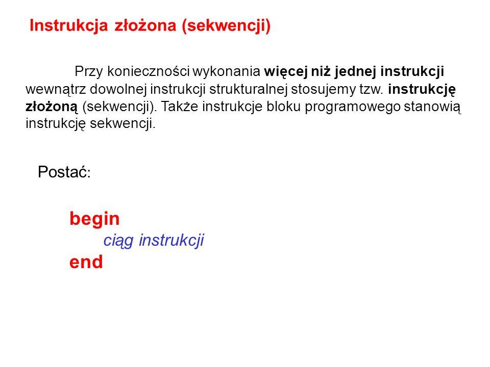 begin end Instrukcja złożona (sekwencji)