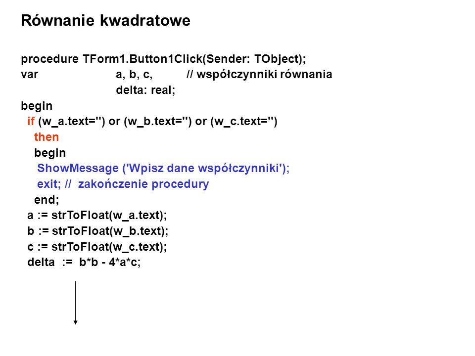 Równanie kwadratowe procedure TForm1.Button1Click(Sender: TObject);
