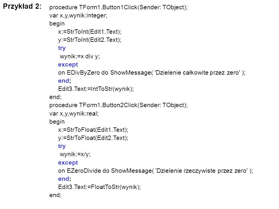 Przykład 2: procedure TForm1.Button1Click(Sender: TObject);