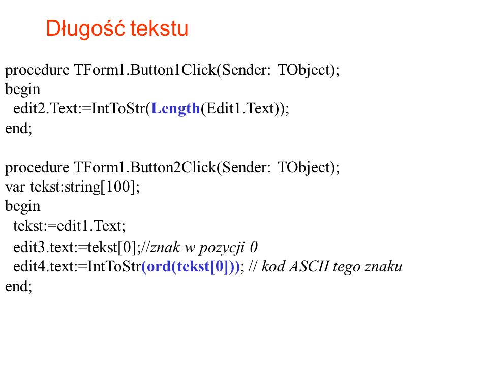 Długość tekstu procedure TForm1.Button1Click(Sender: TObject); begin