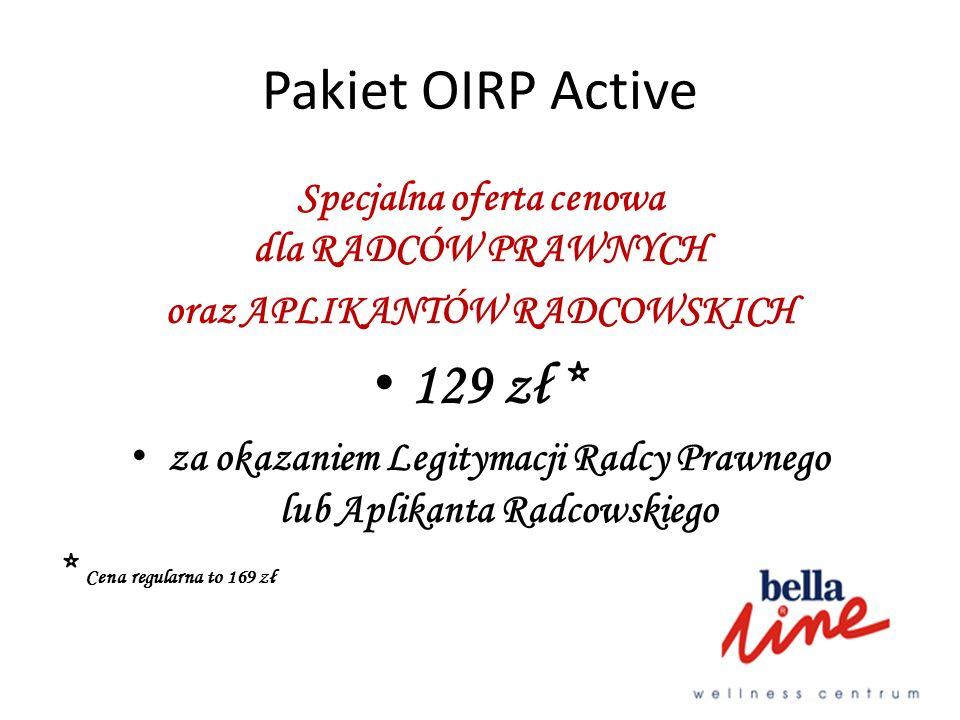 Pakiet OIRP Active Specjalna oferta cenowa dla RADCÓW PRAWNYCH. oraz APLIKANTÓW RADCOWSKICH. 129 zł *
