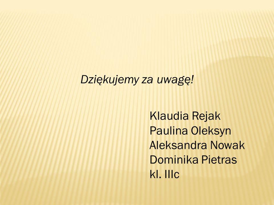 Dziękujemy za uwagę! Paulina Oleksyn Aleksandra Nowak Dominika Pietras