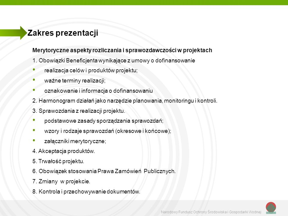 Zakres prezentacji Merytoryczne aspekty rozliczania i sprawozdawczości w projektach. 1. Obowiązki Beneficjenta wynikające z umowy o dofinansowanie.