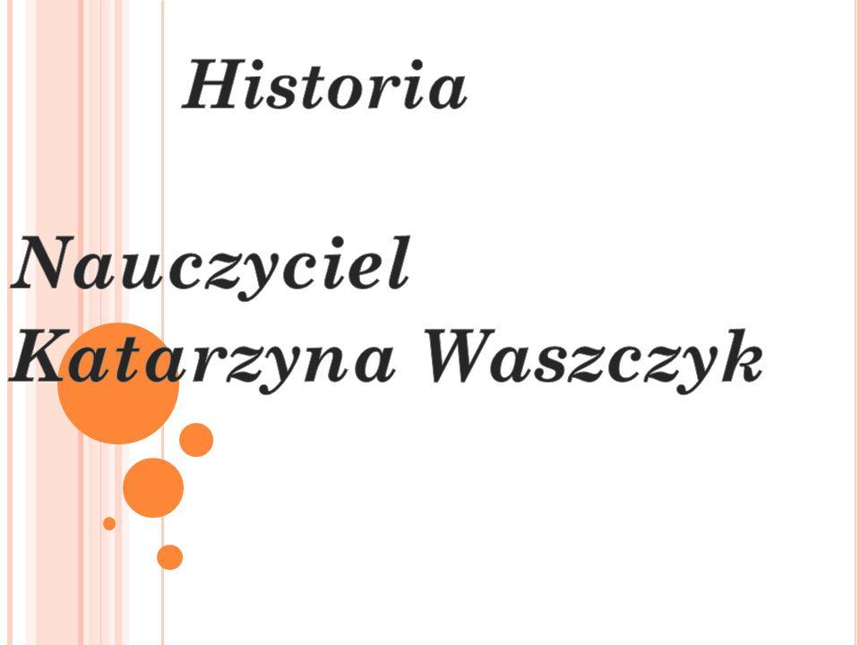 Historia Nauczyciel Katarzyna Waszczyk
