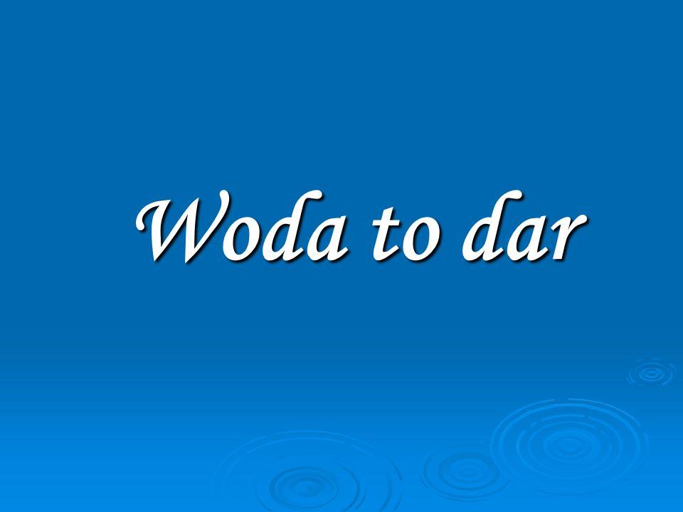 Woda to dar