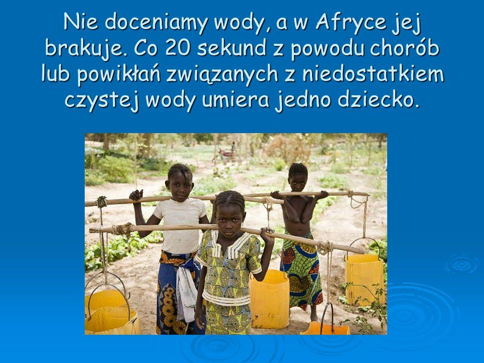 Nie doceniamy wody, a w Afryce jej brakuje