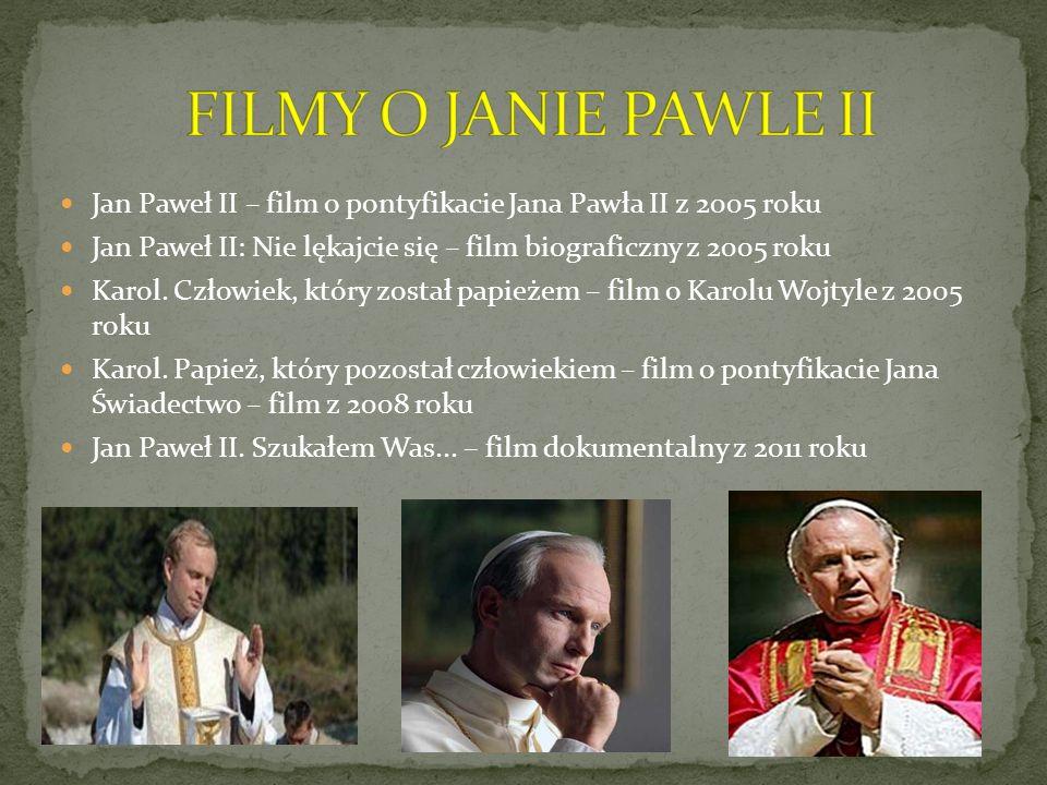 FILMY O JANIE PAWLE II Jan Paweł II – film o pontyfikacie Jana Pawła II z 2005 roku. Jan Paweł II: Nie lękajcie się – film biograficzny z 2005 roku.