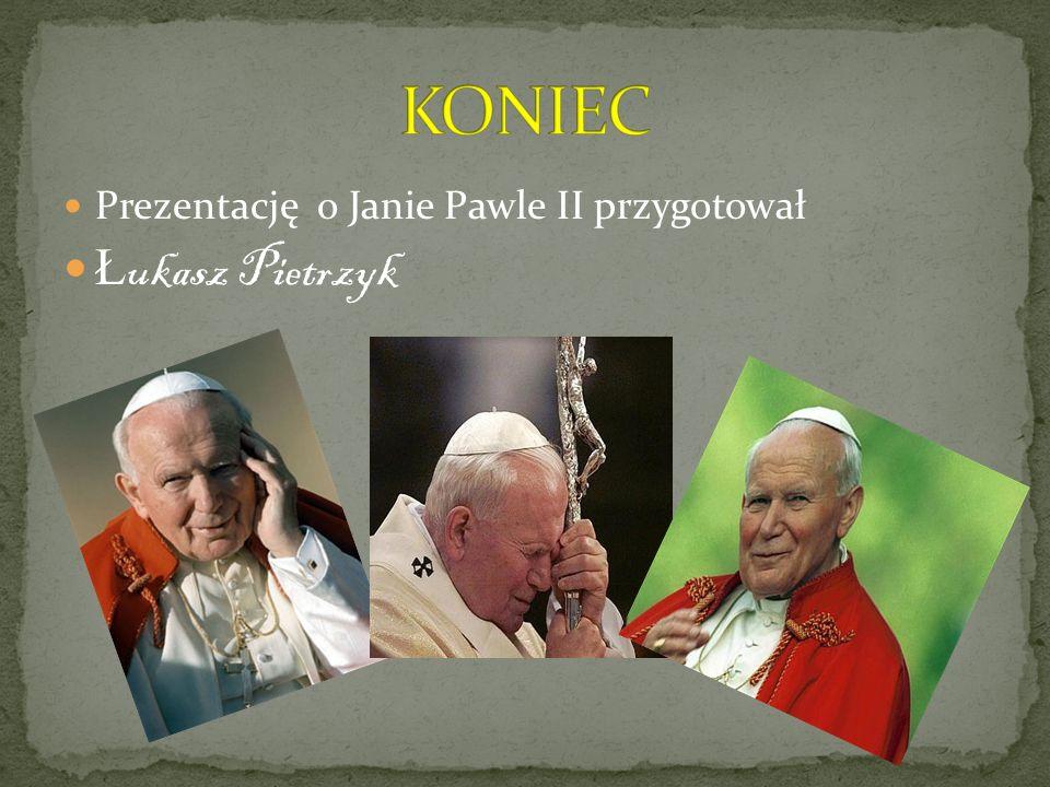 KONIEC Prezentację o Janie Pawle II przygotował Łukasz Pietrzyk