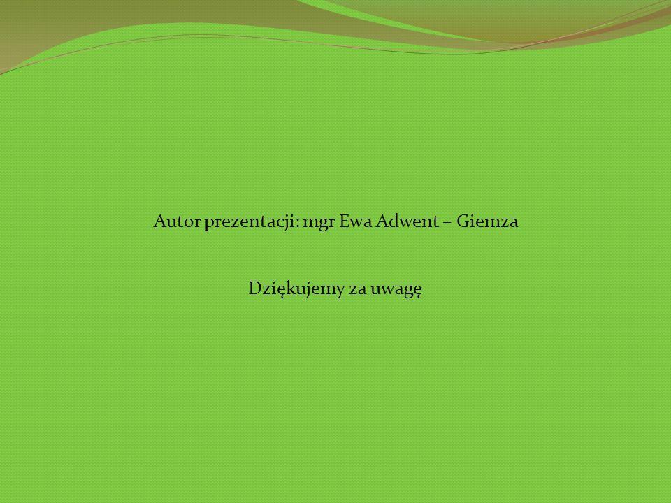 Autor prezentacji: mgr Ewa Adwent – Giemza