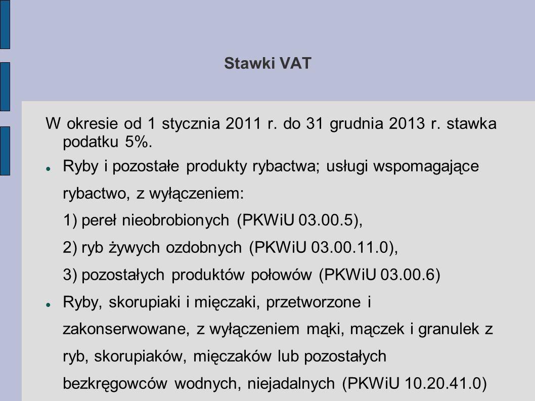 Stawki VAT W okresie od 1 stycznia 2011 r. do 31 grudnia 2013 r. stawka podatku 5%.