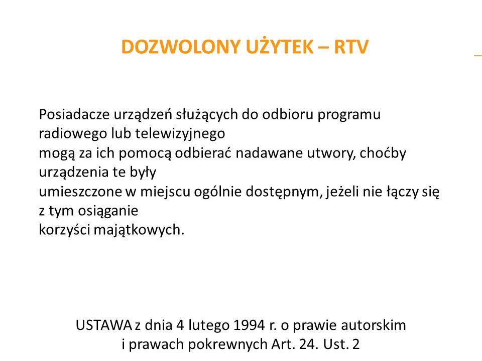 DOZWOLONY UŻYTEK – RTV Posiadacze urządzeń służących do odbioru programu radiowego lub telewizyjnego.