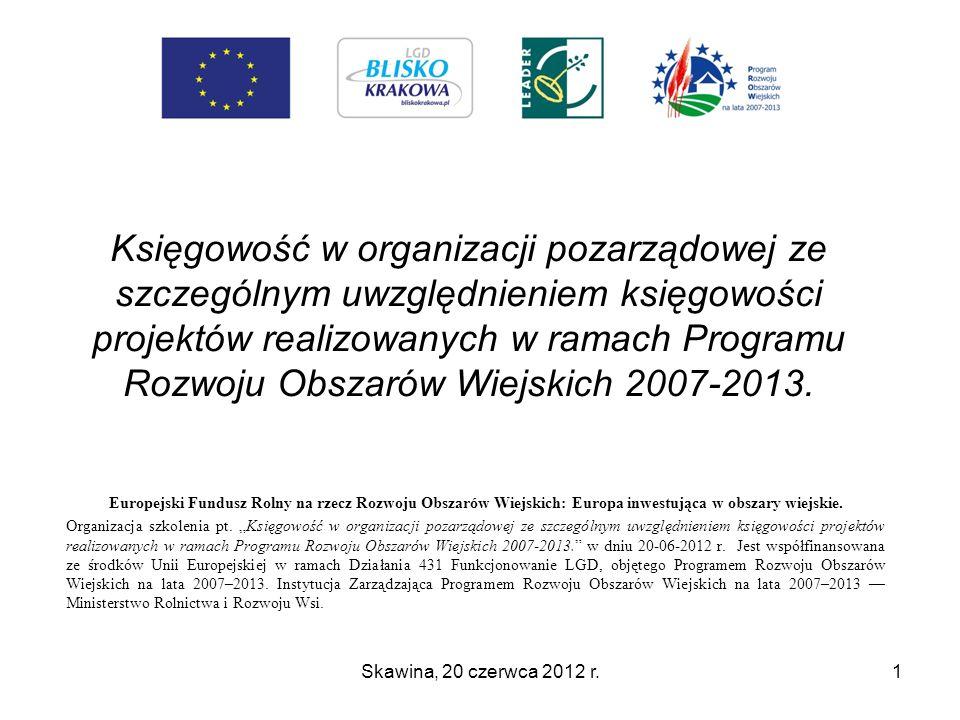 Księgowość w organizacji pozarządowej ze szczególnym uwzględnieniem księgowości projektów realizowanych w ramach Programu Rozwoju Obszarów Wiejskich 2007-2013.
