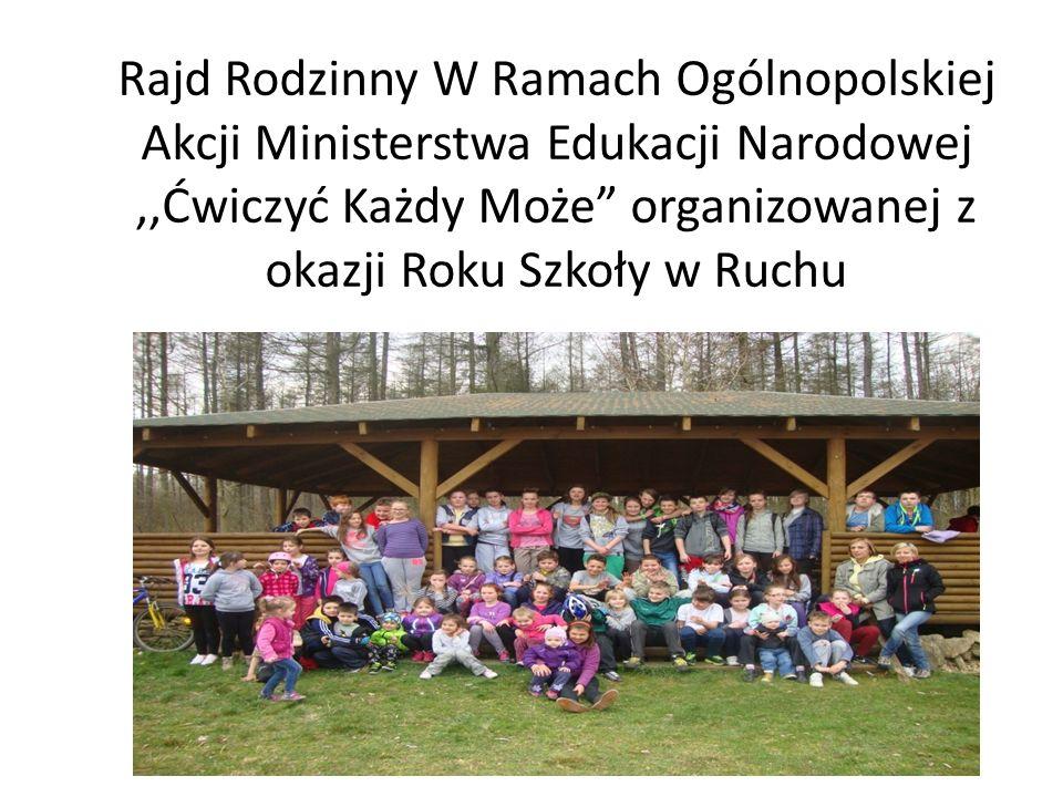 Rajd Rodzinny W Ramach Ogólnopolskiej Akcji Ministerstwa Edukacji Narodowej ,,Ćwiczyć Każdy Może organizowanej z okazji Roku Szkoły w Ruchu