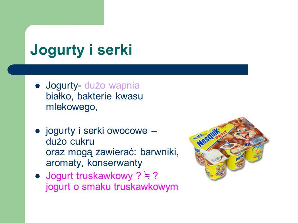 Jogurty i serki Jogurty- dużo wapnia białko, bakterie kwasu mlekowego,