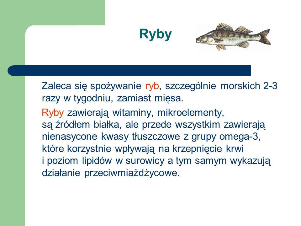 Ryby Zaleca się spożywanie ryb, szczególnie morskich 2-3 razy w tygodniu, zamiast mięsa.