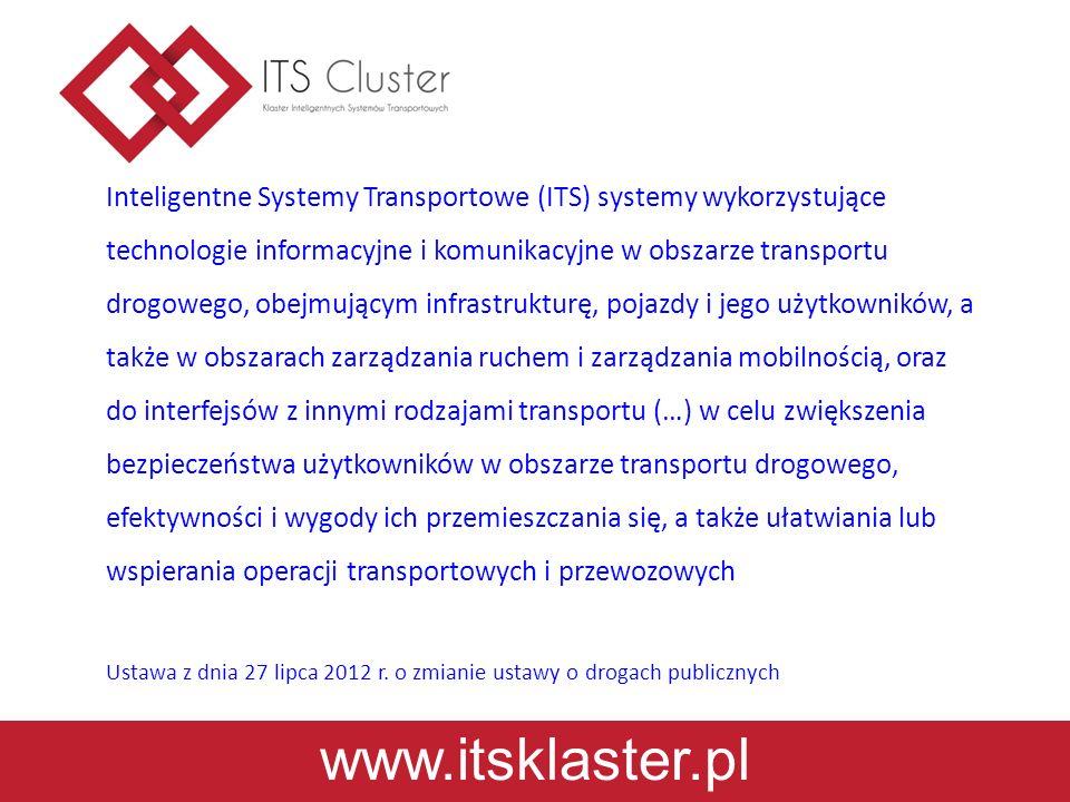 Inteligentne Systemy Transportowe (ITS) systemy wykorzystujące technologie informacyjne i komunikacyjne w obszarze transportu drogowego, obejmującym infrastrukturę, pojazdy i jego użytkowników, a także w obszarach zarządzania ruchem i zarządzania mobilnością, oraz do interfejsów z innymi rodzajami transportu (…) w celu zwiększenia bezpieczeństwa użytkowników w obszarze transportu drogowego, efektywności i wygody ich przemieszczania się, a także ułatwiania lub wspierania operacji transportowych i przewozowych