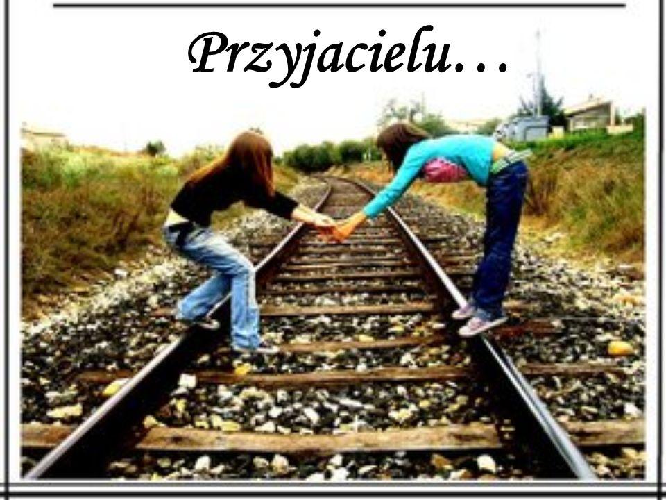 Przyjacielu…