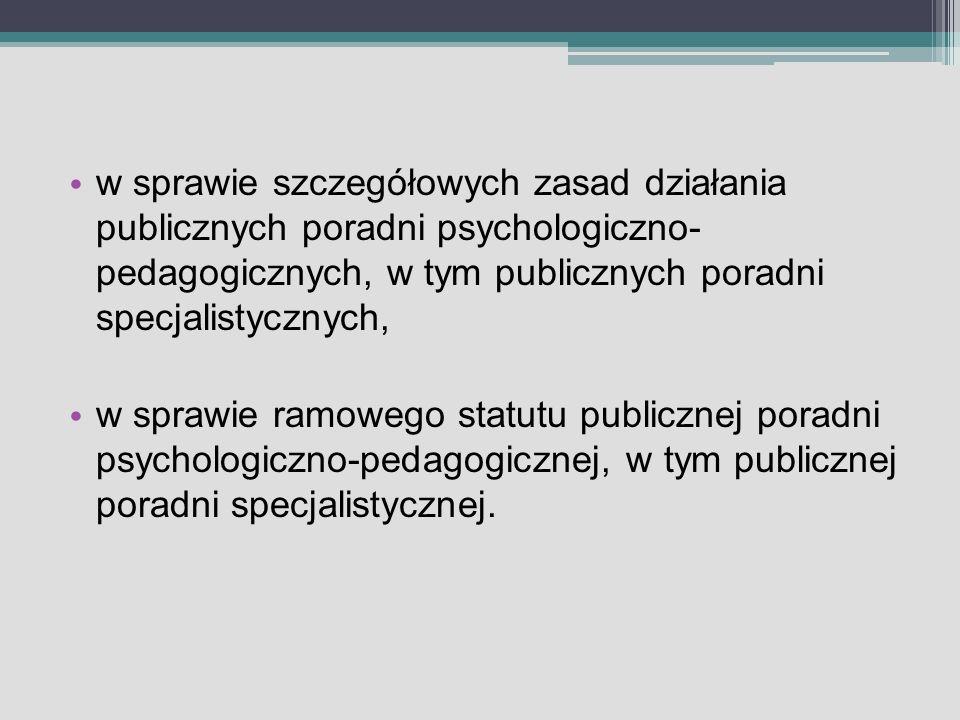 w sprawie szczegółowych zasad działania publicznych poradni psychologiczno- pedagogicznych, w tym publicznych poradni specjalistycznych,