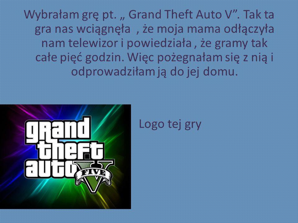 """Wybrałam grę pt. """" Grand Theft Auto V"""
