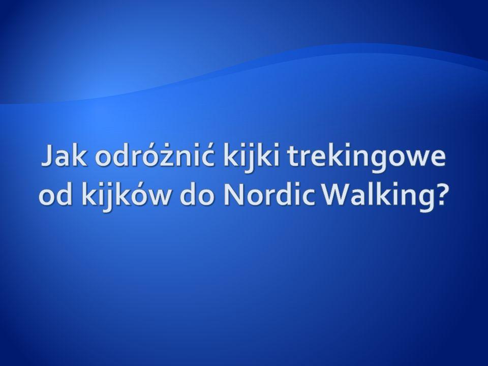Jak odróżnić kijki trekingowe od kijków do Nordic Walking