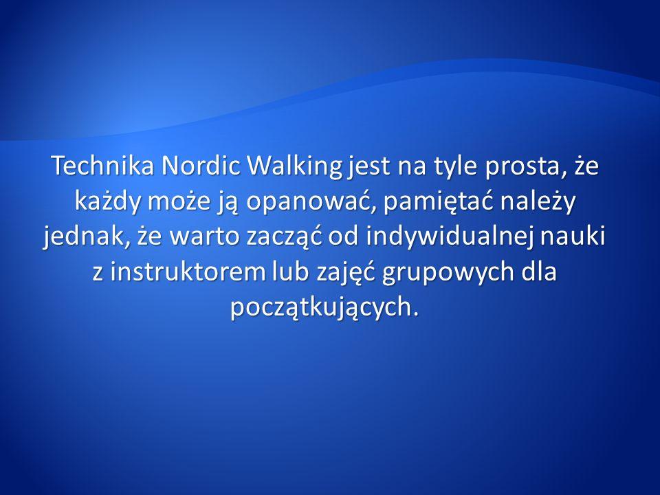 Technika Nordic Walking jest na tyle prosta, że każdy może ją opanować, pamiętać należy jednak, że warto zacząć od indywidualnej nauki z instruktorem lub zajęć grupowych dla początkujących.