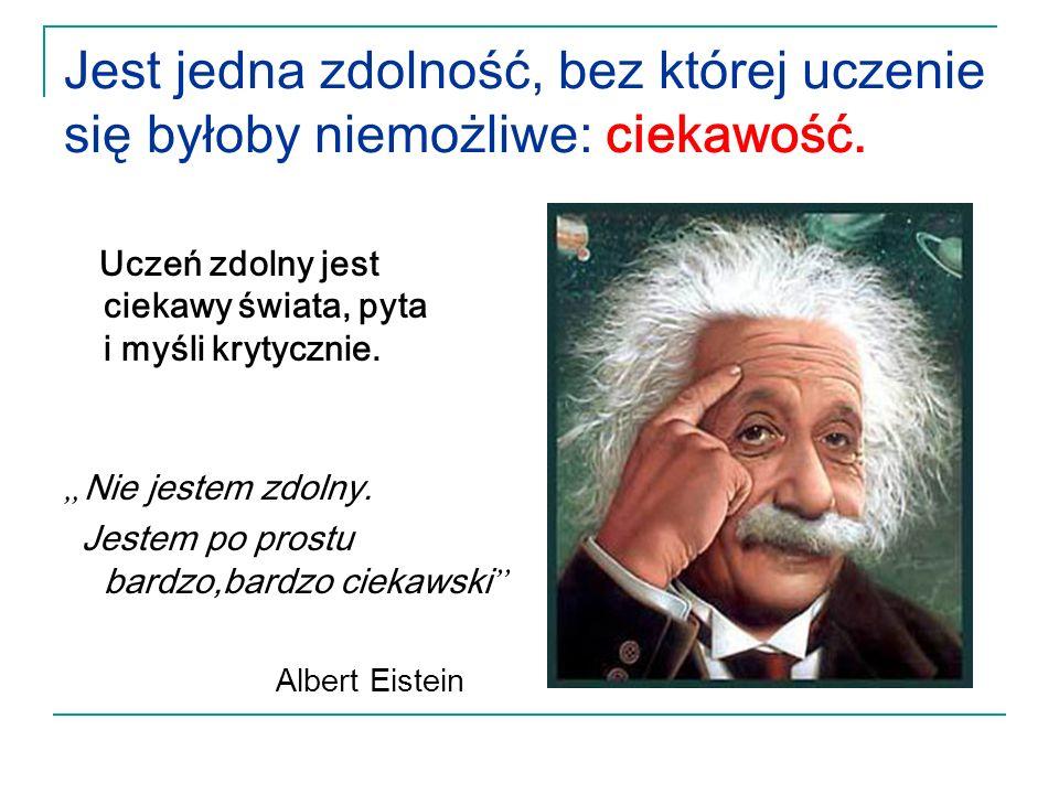 Jest jedna zdolność, bez której uczenie się byłoby niemożliwe: ciekawość.