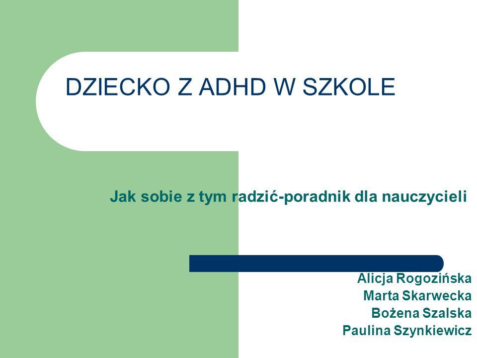 DZIECKO Z ADHD W SZKOLE Jak sobie z tym radzić-poradnik dla nauczycieli. Alicja Rogozińska. Marta Skarwecka.