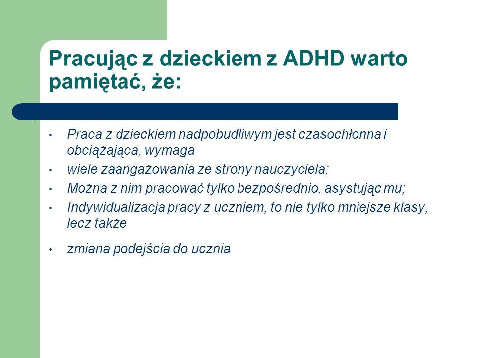 Pracując z dzieckiem z ADHD warto pamiętać, że:
