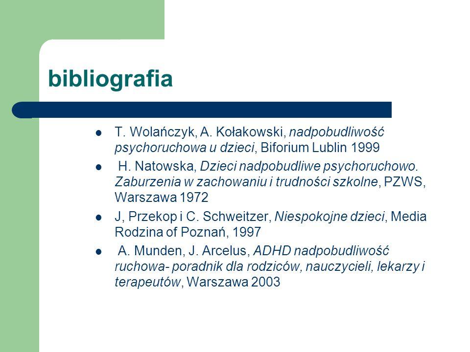 bibliografia T. Wolańczyk, A. Kołakowski, nadpobudliwość psychoruchowa u dzieci, Biforium Lublin 1999.