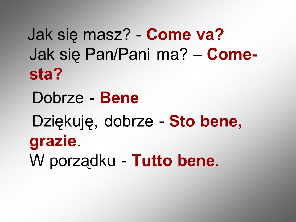 Jak się masz - Come va Jak się Pan/Pani ma – Come- sta
