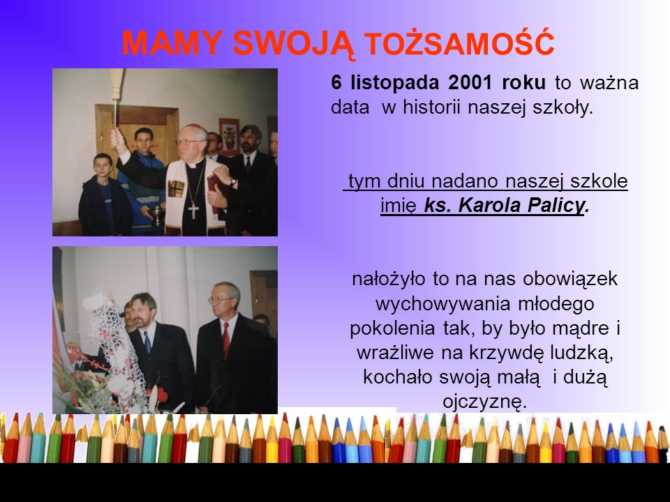 W tym dniu nadano naszej szkole imię ks. Karola Palicy.