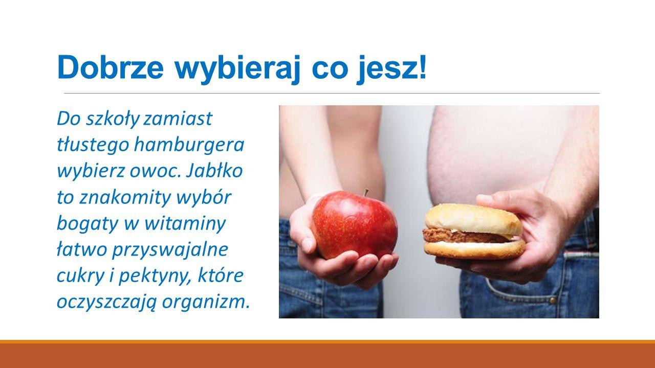 Dobrze wybieraj co jesz!