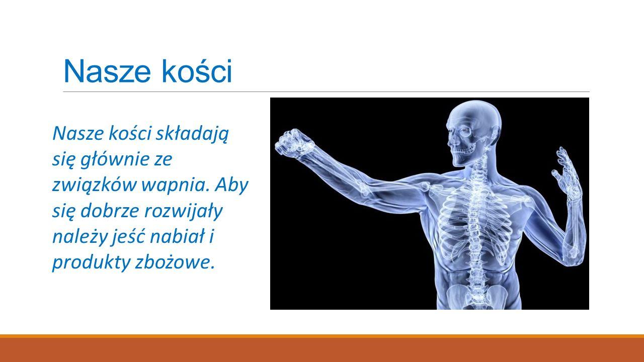 Nasze kości Nasze kości składają się głównie ze związków wapnia.